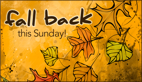 Don't forget that this Sunday at 2 am is when we fall back for ...